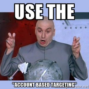 "Use the ""Account Based Targeting"""