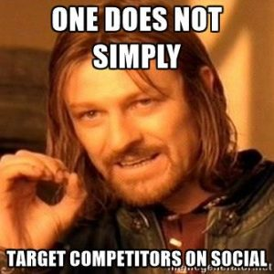 One does not simply target competitors on social