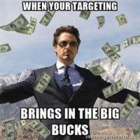 When Your Targeting Brings in the Big Bucks