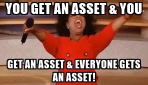 You get an asset and you get an asset (oprah)